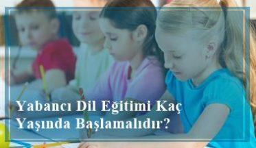 Yabancı Dil Eğitimi Kaç Yaşında Başlamalıdır?